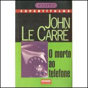 O Morto Ao Telefone / John Le Carre / 11768