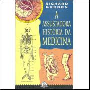 A Assustadora Historia Da Medicina / Richard Gordon / 11807