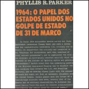 1964 O Papel Dos Estados Unidos No Golpe De Estado De 31 De Marco / Phyllis R Parker / 11839