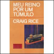 Meu Reino Por Um Tumulo / Craig Rice / 11873
