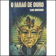 O Farao De Ouro / Karl Bruckner / 11884