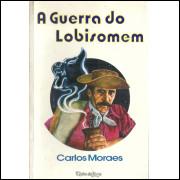 A Guerra Do Lobisomem / Carlos Moraes / 11888