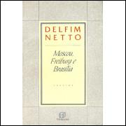 Moscou Freiburg E Brasilia / Delfim Netto / 11890