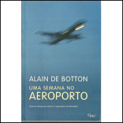 Uma Semana No Aeroporto / Alain De Botton / 11999