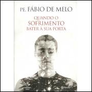 Quando O Sofrimento Bater A Sua Porta / Fabio De Melo / 12263