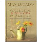 Voce Mudou Minha Vida Para Melhor / Max Lucado / 12402