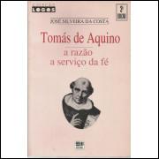 Tomas De Aquino A Razao A Servico Da Fe / Jose Silveira Da Costa / 12607