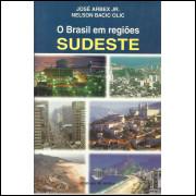 O Brasil Em Regioes Sudeste / Jose Arbex Jr; Nelson Bacic Olic / 12598