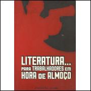 Literatura Para Trabalhadores Em Hora De Almoco / J Roberto Sousa / 13038