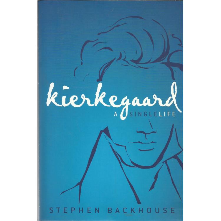Kierkegaard A Single Life / Stephen Backhouse / 13505