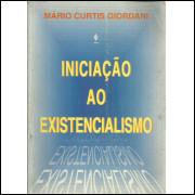 Iniciacao Ao Existencialismo / Mário Curtis Giordani / 13551