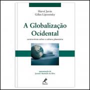 A Globalizacao Ocidental / Gilles Lipovetsky / 13581