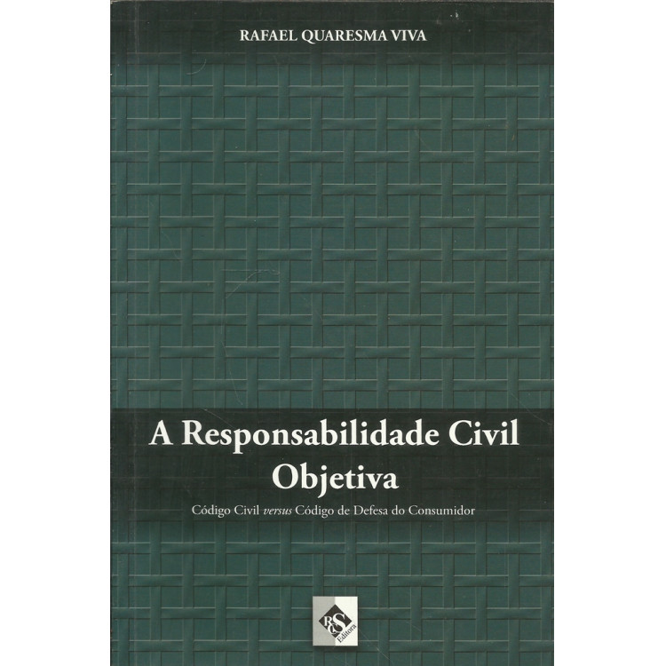 A Responsabilidade Civil Objetiva / Rafael Quaresma Viva / 13748