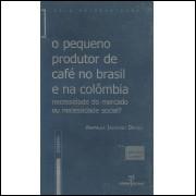 O Pequeno Produtor De Cafe No Brasil E Na Colombia Necessidade Do Mercado Ou Necessidade / 13845