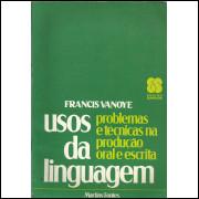 Usos Da Linguagem Problemas E Tecnicas Na Producao Oral E Escrita / Francis Vanoye / 13823