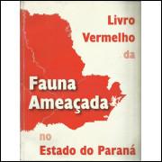 Livro Vermelho Da Fauna Ameacada No Estado Do Parana / 13978