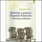 Diretrizes E Praticas Da Gestao Financeira E Orientacoes Contabeis / Roberto Bohlen Seleme / 14077