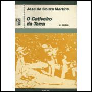 O Cativeiro Da Terra / José De Souza Martins / 13848
